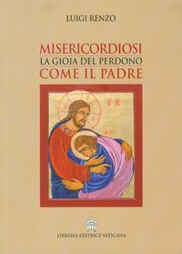 Misericordiosi come il Padre. La gioia del perdono