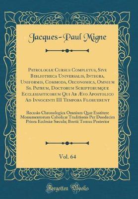 Patrologiæ Cursus Completus, Sive Bibliotheca Universalis, Integra, Uniformis, Commoda, Oeconomica, Omnium Ss. Patrum, Doctorum Scriptorumque ... Vol. 64