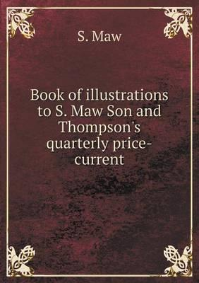 Book of Illustrations to S. Maw Son and Thompson's Quarterly Price-Current