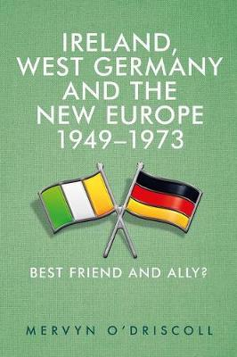 Ireland, West Germany and the New Europe, 1949-1973