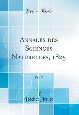 Annales des Sciences Naturelles, 1825, Vol. 5 (Classic Reprint)