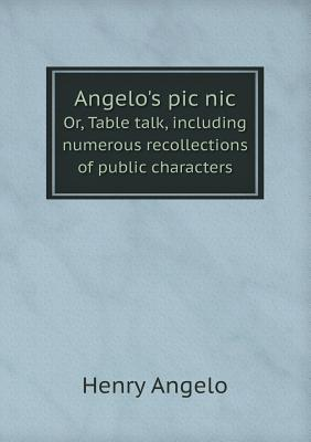 Angelo's PIC Nic Or, Table Talk, Including Numerous Recollections of Public Characters