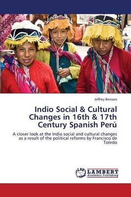 Indio Social & Cultural Changes in 16th & 17th Century Spanish Perú