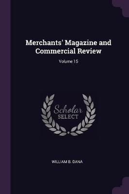Merchants' Magazine and Commercial Review; Volume 15