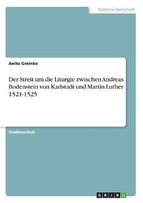 Der Streit um die Liturgie zwischen Andreas Bodenstein von Karlstadt und Martin Luther 1521-1525