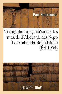 Triangulation G�od�sique Des Massifs d'Allevard, Des Sept-Laux Et de la Belle-�toile