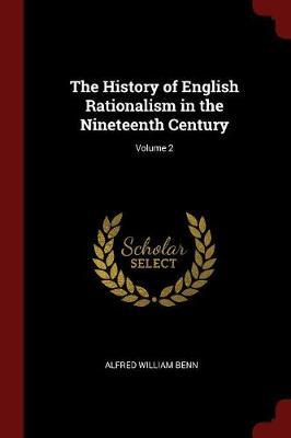 The History of English Rationalism in the Nineteenth Century; Volume 2