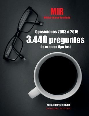 Oposiciones MIR. 3.440 preguntas de examen tipo test (2003-2016)
