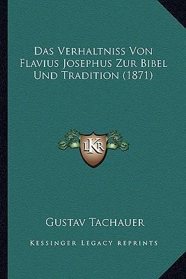 Das Verhaltniss Von Flavius Josephus Zur Bibel Und Tradition (1871)