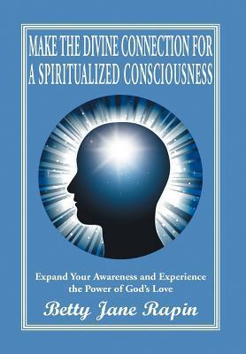 Make the Divine Connection for a Spiritualized Consciousness