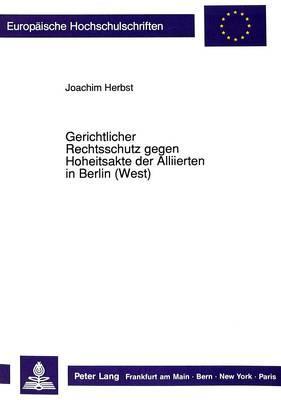Gerichtlicher Rechtsschutz gegen Hoheitsakte der Alliierten in Berlin (West)