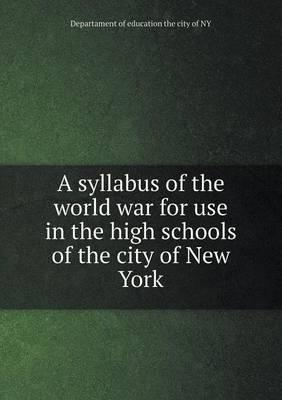 A Syllabus of the World War for Use in the High Schools of the City of New York