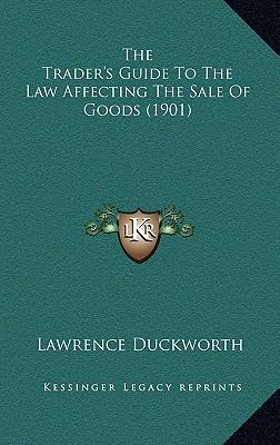 The Trader's Guide to the Law Affecting the Sale of Goods (1901)
