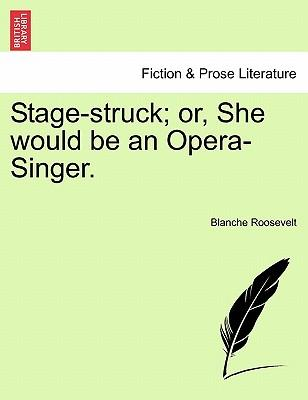 Stage-struck; or, She would be an Opera-Singer. Vol. I.