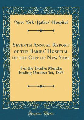 Seventh Annual Report of the Babies' Hospital of the City of New York