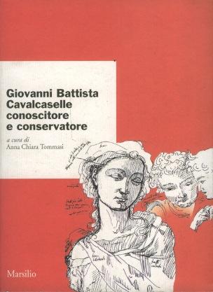 Giovanni Battista Cavalcaselle conoscitore e conservatore