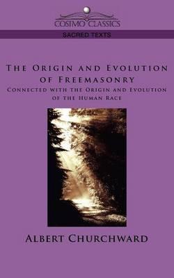 The Origin And Evolution of Freemasonry Connected With the Origin And Evolution of the Human Race