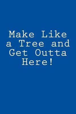 Make Like a Tree and...