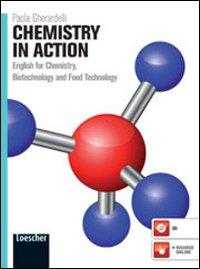 Chemistry in action. English for chemistry, biotechnology and food technology. Per le Scuole superiori. Con espansione online