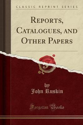 Reports, Catalogues, and Other Papers (Classic Reprint)