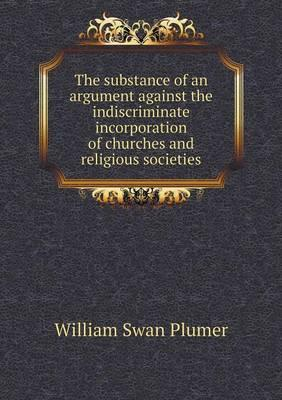 The Substance of an Argument Against the Indiscriminate Incorporation of Churches and Religious Societies