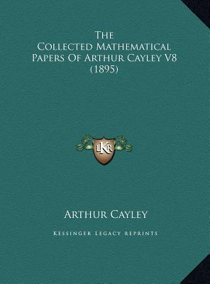 The Collected Mathematical Papers of Arthur Cayley V8 (1895)