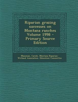 Riparian Grazing Successes on Montana Ranches Volume 1998 - Primary Source Edition