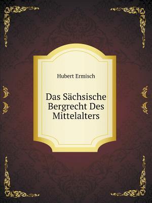 Das Sachsische Bergrecht Des Mittelalters