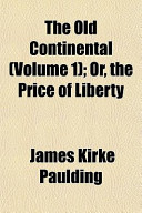The Old Continental (Volume 1); Or, the Price of Liberty