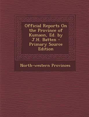 Official Reports on the Province of Kumaon, Ed. by J.H. Batten