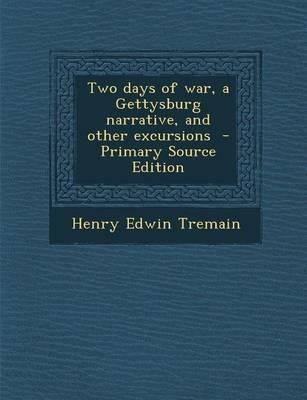 Two Days of War, a Gettysburg Narrative, and Other Excursions - Primary Source Edition