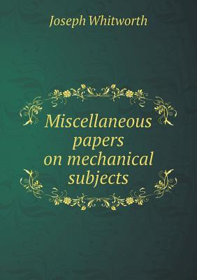 Miscellaneous Papers on Mechanical Subjects