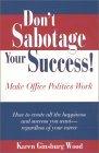 Don't Sabotage Your Success! Make Office Politics Work