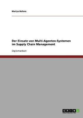 Der Einsatz von Multi-Agenten-Systemen im Supply Chain Management