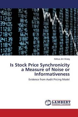 Is Stock Price Synchronicity a Measure of Noise or Informativeness