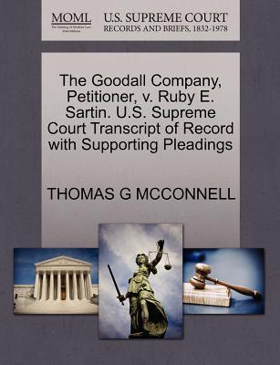 The Goodall Company, Petitioner, V. Ruby E. Sartin. U.S. Supreme Court Transcript of Record with Supporting Pleadings