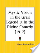 Mystic Vision in the Grail Legend and in the Divine Comedy 1917