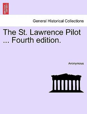 The St. Lawrence Pilot ...Volume I, Fourth edition.