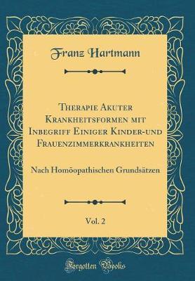 Therapie Akuter Krankheitsformen mit Inbegriff Einiger Kinder-und Frauenzimmerkrankheiten, Vol. 2