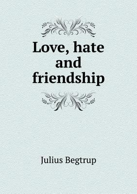 Love, Hate and Friendship