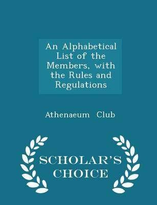 An Alphabetical List of the Members, with the Rules and Regulations - Scholar's Choice Edition