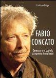 Fabio Concato. Conoscerlo e capirlo attraverso i testi