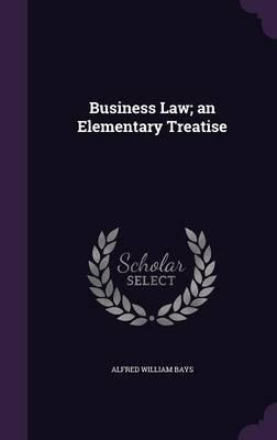 Business Law; An Elementary Treatise
