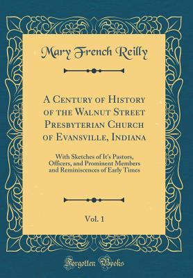 A Century of History of the Walnut Street Presbyterian Church of Evansville, Indiana, Vol. 1