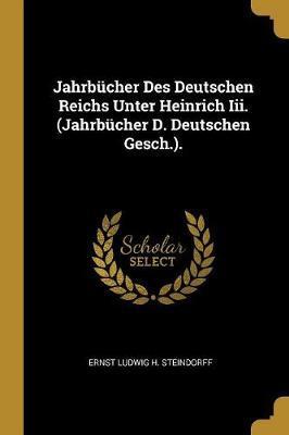 Jahrbücher Des Deutschen Reichs Unter Heinrich III. (Jahrbücher D. Deutschen Gesch.).