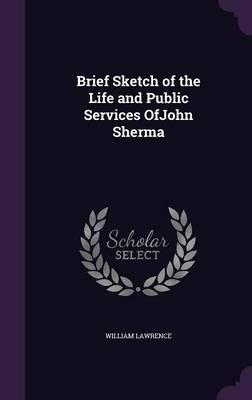 Brief Sketch of the Life and Public Services Ofjohn Sherma