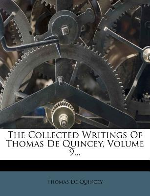 The Collected Writings of Thomas de Quincey, Volume 9...