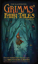 The Illustrated Grimm's Fairy Tales: Eight Sinister Tales from the Brothers Grimm