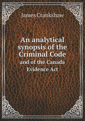 An Analytical Synopsis of the Criminal Code and of the Canada Evidence ACT