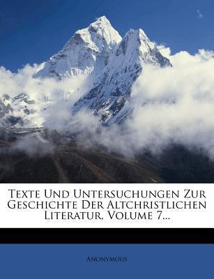 Texte Und Untersuchungen Zur Geschichte Der Altchristlichen Literatur, Volume 7...